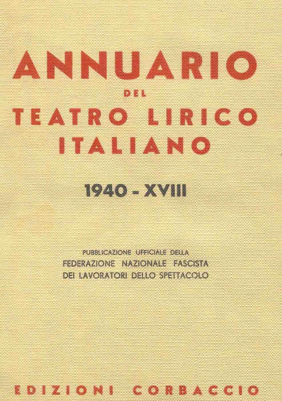 Annuario del Teatro lirico italiano : 1940 : pubblicazione ufficiale della Federazione nazionale fascista dei lavoratori dello spettacolo