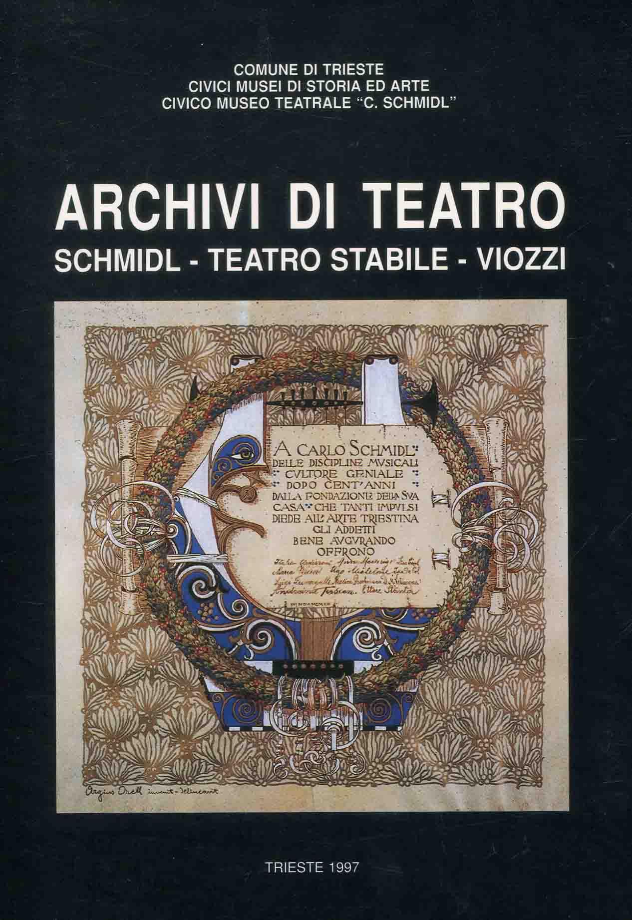 Archivi di teatro : Schmidl, Teatro Stabile, Viozzi / a cura della Cooperativa degli archivisti-paleografi ; presentazione: Adriano Dugulin